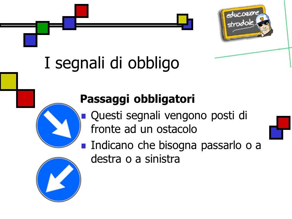I segnali di obbligo Passaggi obbligatori