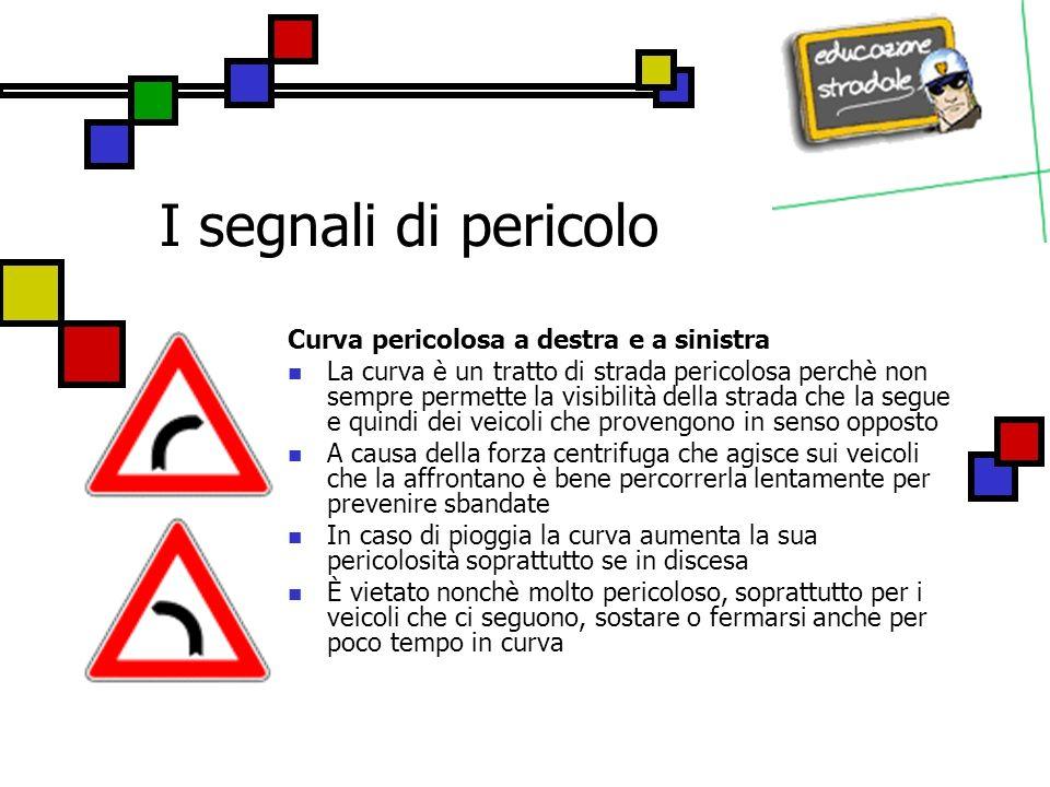 I segnali di pericolo Curva pericolosa a destra e a sinistra