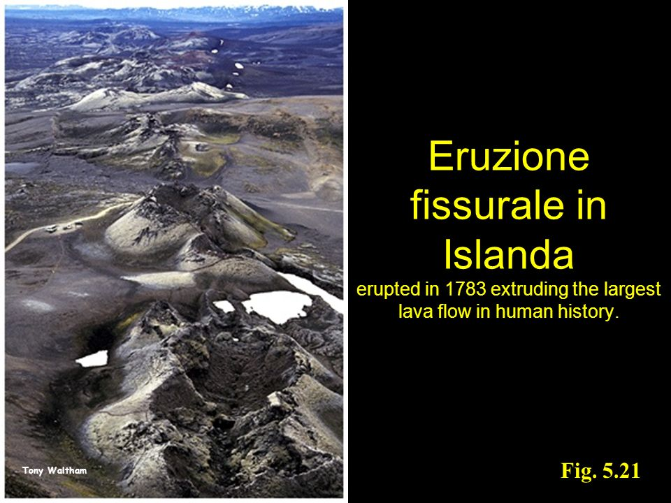 Eruzione fissurale in Islanda erupted in 1783 extruding the largest lava flow in human history.