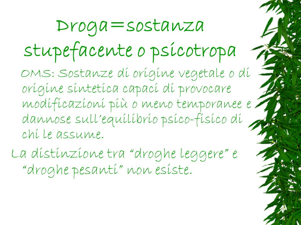 Droga=sostanza stupefacente o psicotropa