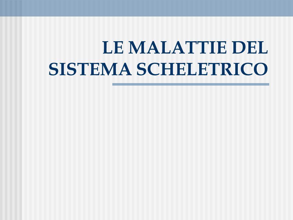 LE MALATTIE DEL SISTEMA SCHELETRICO