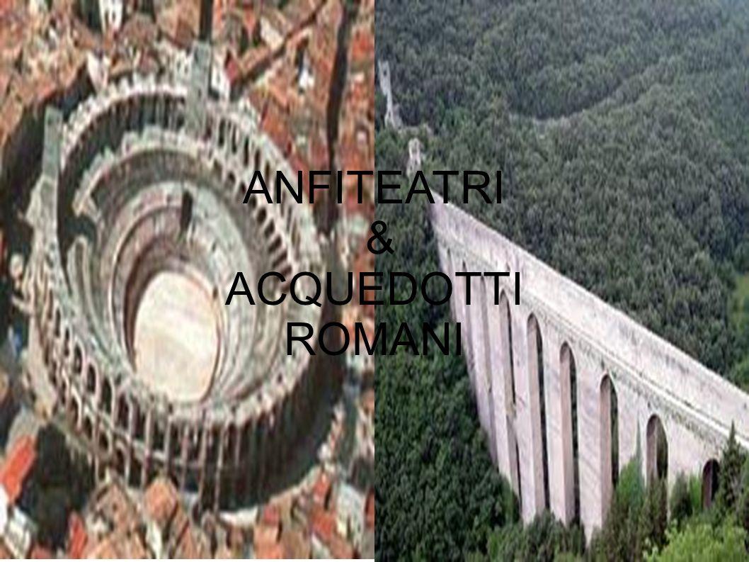 ANFITEATRI & ACQUEDOTTI ROMANI