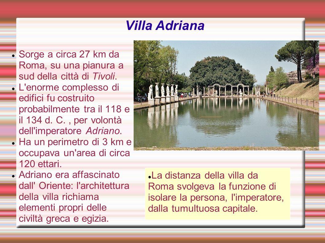 Villa Adriana Sorge a circa 27 km da Roma, su una pianura a sud della città di Tivoli.