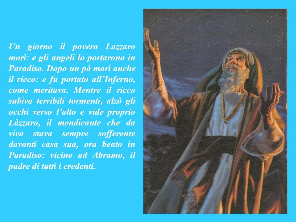 Un giorno il povero Lazzaro morì: e gli angeli lo portarono in Paradiso.