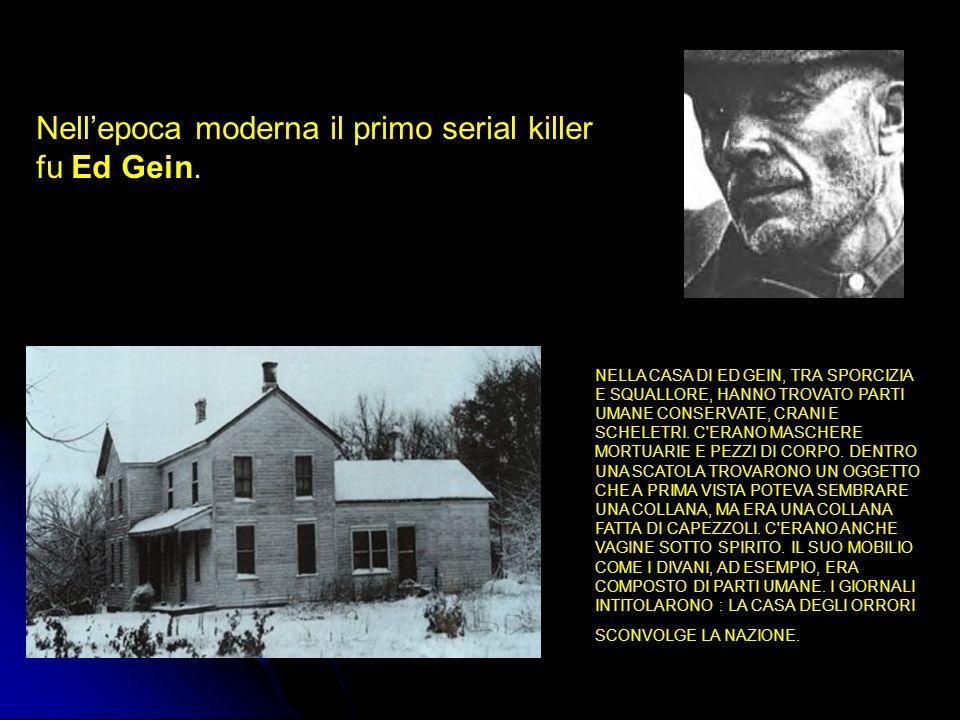 Nell'epoca moderna il primo serial killer fu Ed Gein.