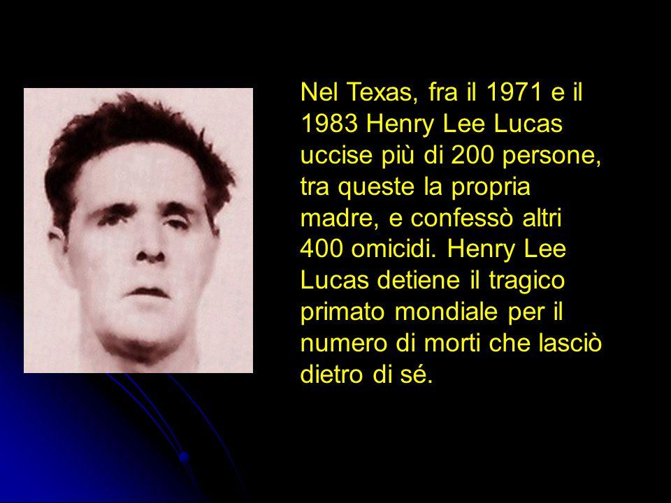 Nel Texas, fra il 1971 e il 1983 Henry Lee Lucas uccise più di 200 persone, tra queste la propria madre, e confessò altri 400 omicidi.