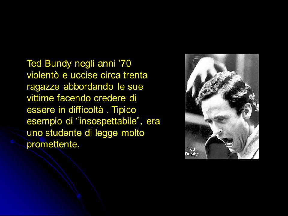 Ted Bundy negli anni '70 violentò e uccise circa trenta ragazze abbordando le sue vittime facendo credere di essere in difficoltà .