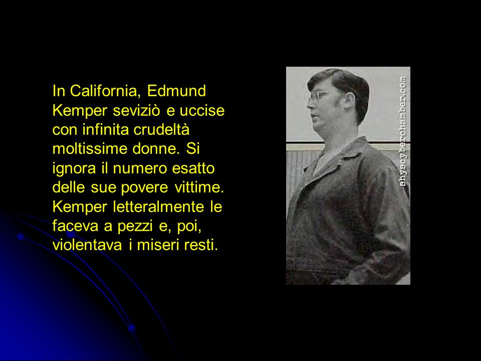 In California, Edmund Kemper seviziò e uccise con infinita crudeltà moltissime donne.