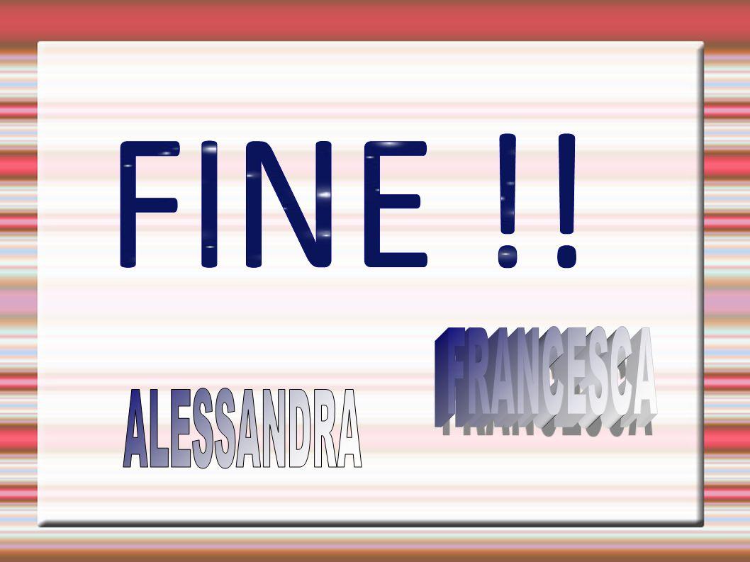 FINE !! FRANCESCA ALESSANDRA