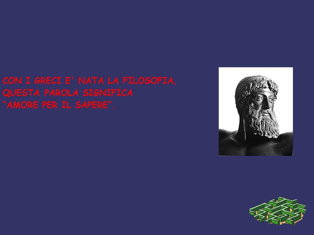 CON I GRECI E NATA LA FILOSOFIA,