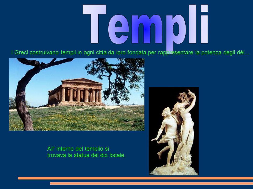 Templi I Greci costruivano templi in ogni città da loro fondata,per rappresentare la potenza degli dèi...
