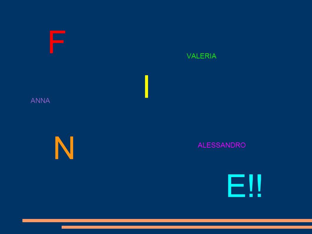F VALERIA I ANNA N ALESSANDRO E!!