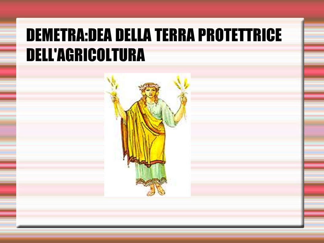 DEMETRA:DEA DELLA TERRA PROTETTRICE DELL AGRICOLTURA