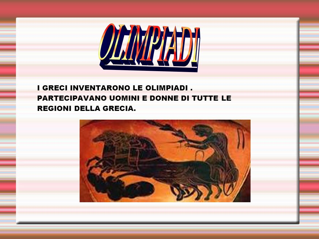 OLIMPIADI I GRECI INVENTARONO LE OLIMPIADI .