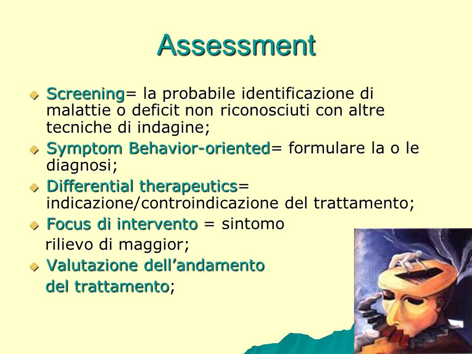 Assessment Screening= la probabile identificazione di malattie o deficit non riconosciuti con altre tecniche di indagine;