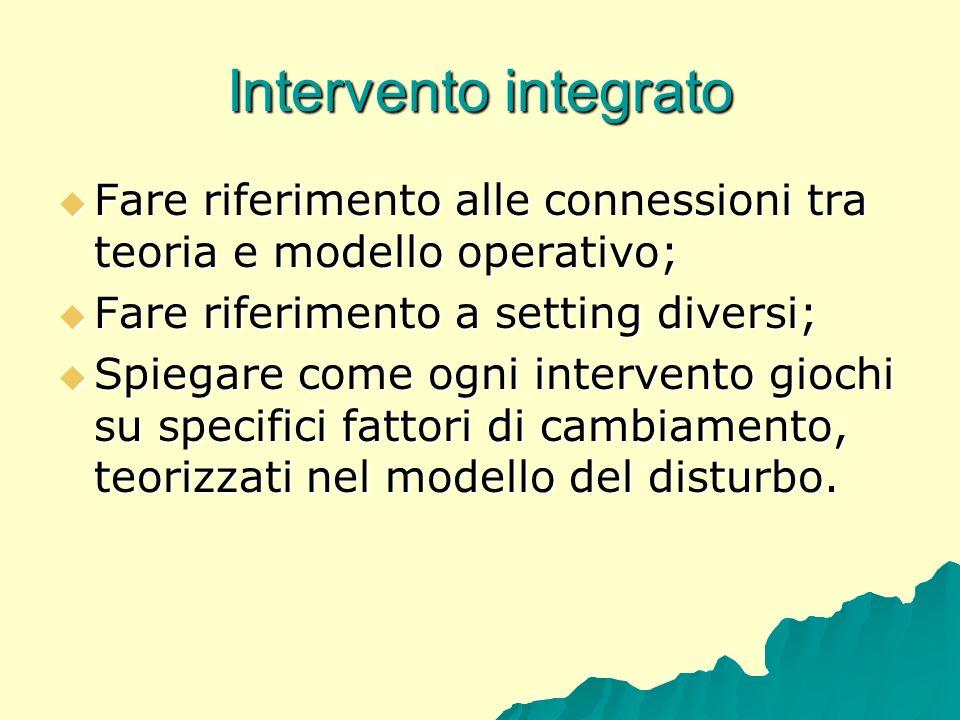 Intervento integrato Fare riferimento alle connessioni tra teoria e modello operativo; Fare riferimento a setting diversi;