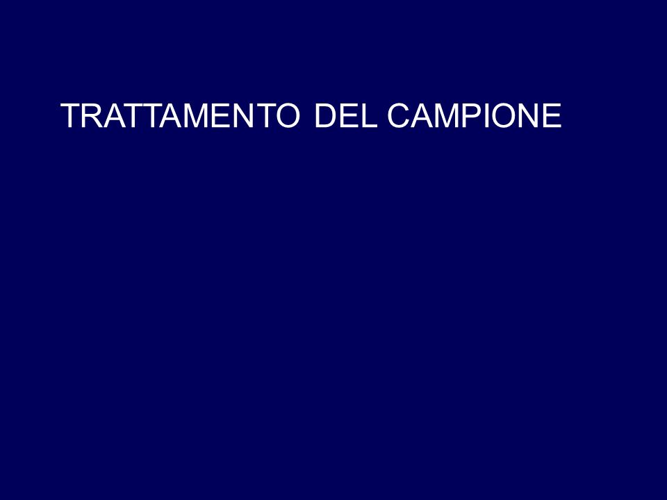 TRATTAMENTO DEL CAMPIONE
