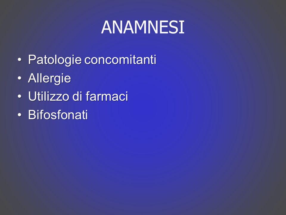 ANAMNESI Patologie concomitanti Allergie Utilizzo di farmaci