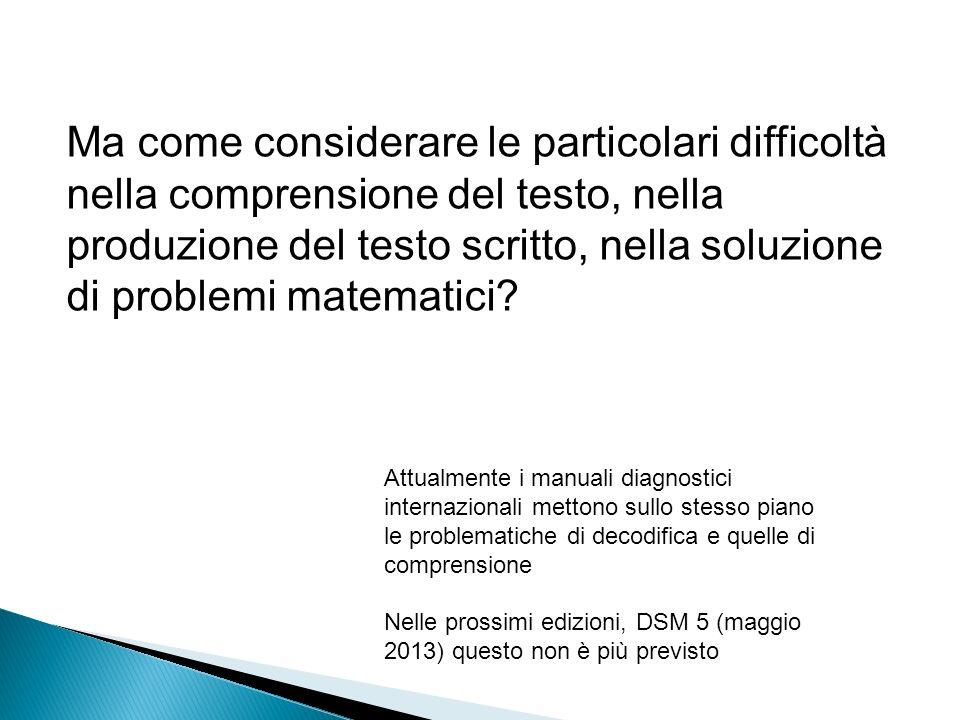 Ma come considerare le particolari difficoltà nella comprensione del testo, nella produzione del testo scritto, nella soluzione di problemi matematici