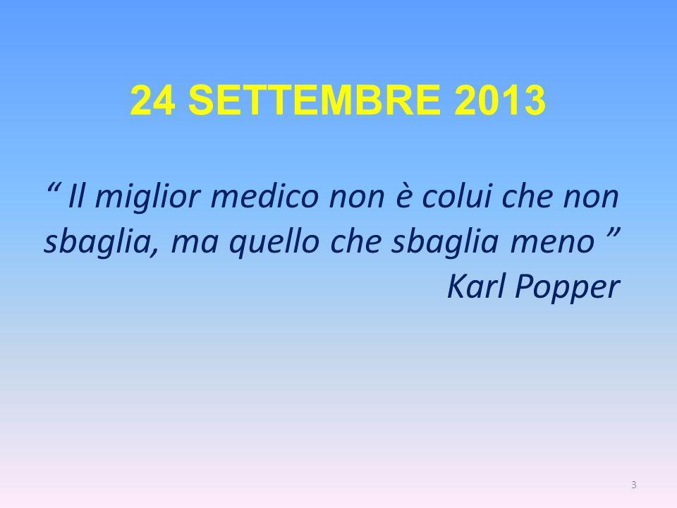 24 SETTEMBRE 2013 Il miglior medico non è colui che non sbaglia, ma quello che sbaglia meno Karl Popper.