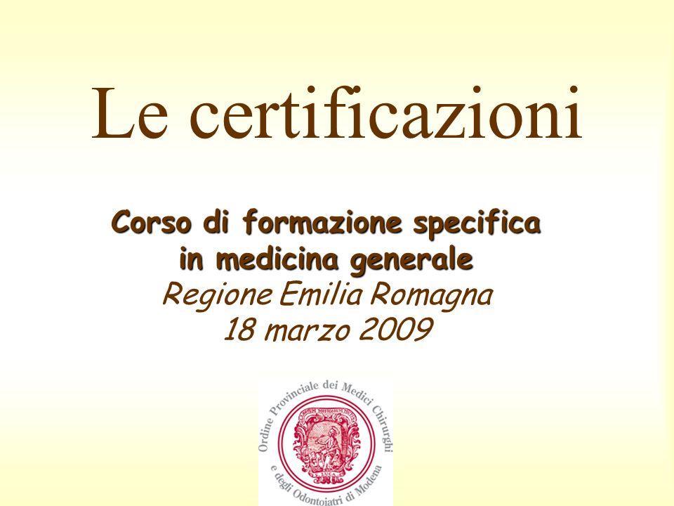 Le certificazioni Corso di formazione specifica in medicina generale Regione Emilia Romagna 18 marzo 2009.