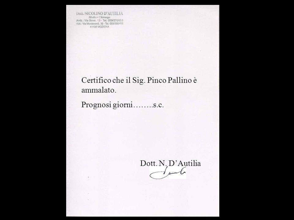 Certifico che il Sig. Pinco Pallino è ammalato.