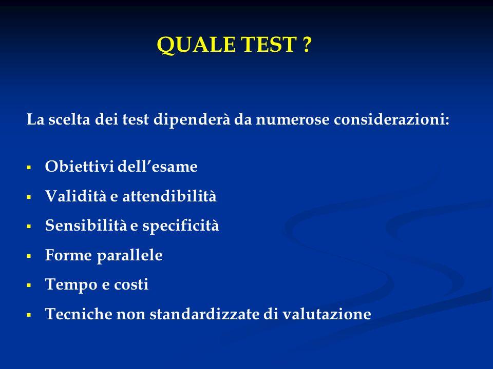 QUALE TEST La scelta dei test dipenderà da numerose considerazioni: