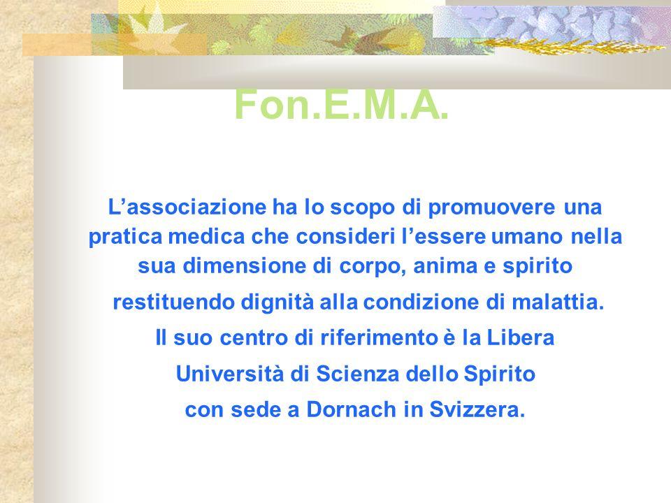 Fon.E.M.A. L'associazione ha lo scopo di promuovere una pratica medica che consideri l'essere umano nella sua dimensione di corpo, anima e spirito.