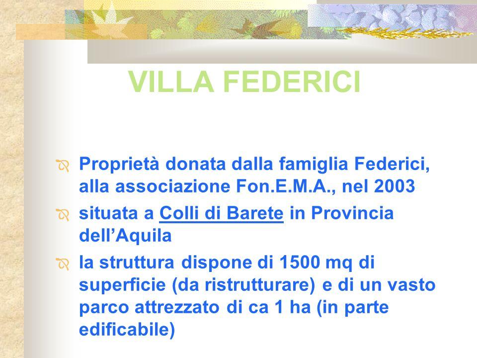 VILLA FEDERICI Proprietà donata dalla famiglia Federici, alla associazione Fon.E.M.A., nel 2003.