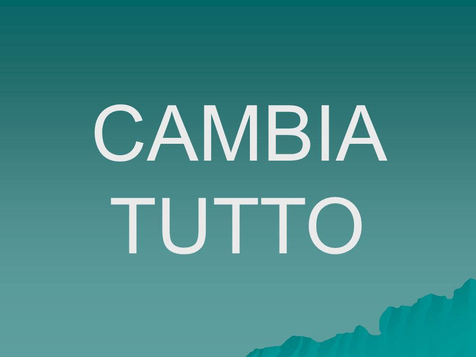 CAMBIA TUTTO