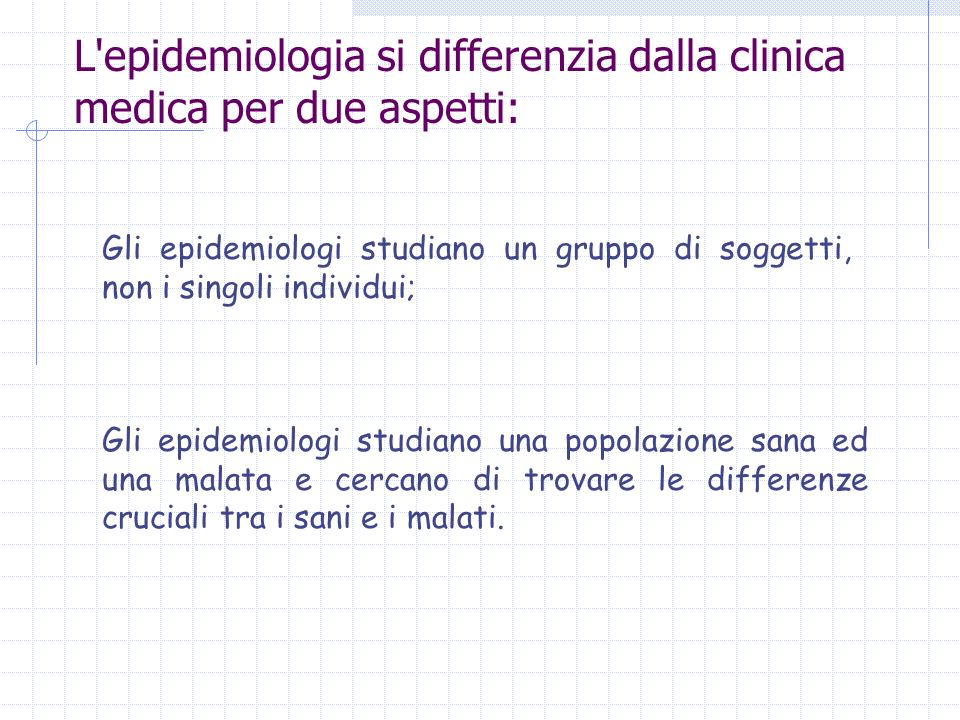 L epidemiologia si differenzia dalla clinica medica per due aspetti: