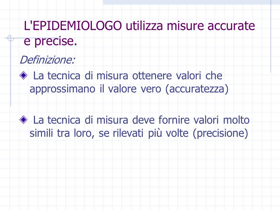 L EPIDEMIOLOGO utilizza misure accurate e precise.