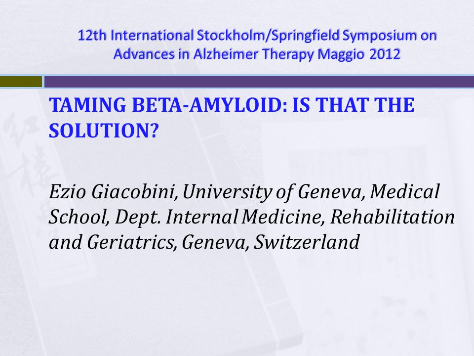 12th International Stockholm/Springfield Symposium on Advances in Alzheimer Therapy Maggio 2012
