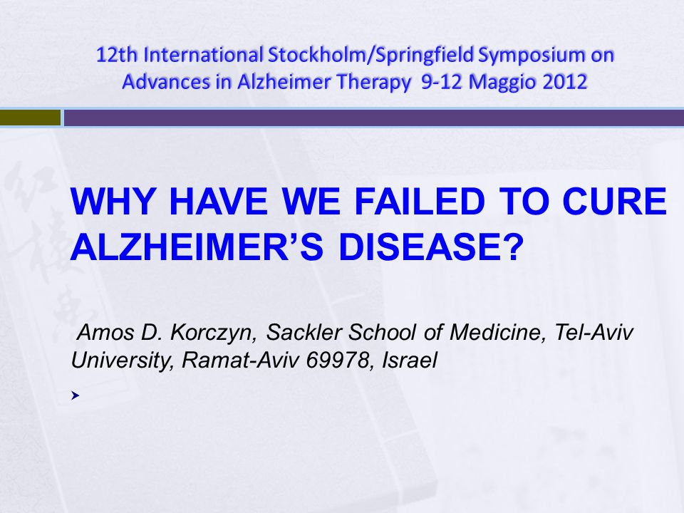 WHY HAVE WE FAILED TO CURE ALZHEIMER'S DISEASE