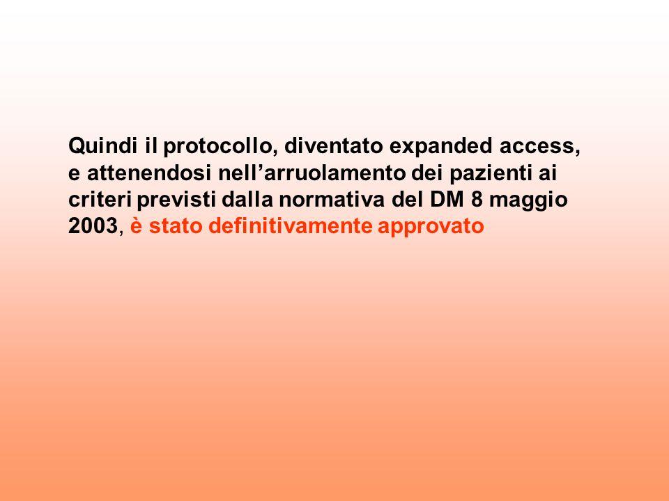 Quindi il protocollo, diventato expanded access, e attenendosi nell'arruolamento dei pazienti ai criteri previsti dalla normativa del DM 8 maggio 2003, è stato definitivamente approvato