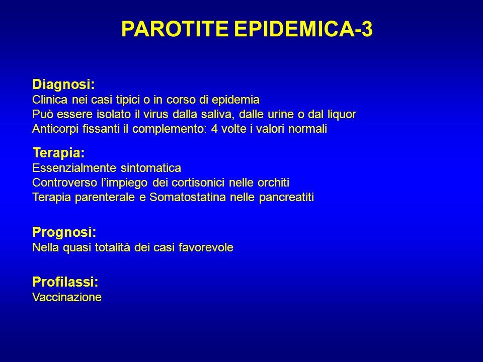 PAROTITE EPIDEMICA-3 Diagnosi: Terapia: Prognosi: Profilassi: