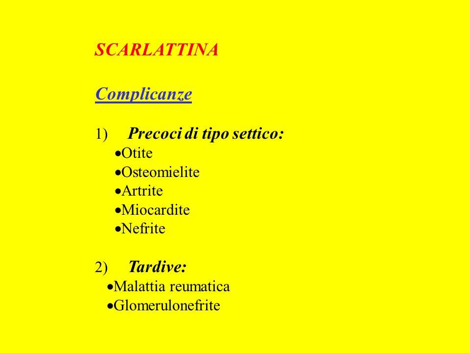 SCARLATTINA Complicanze 1) Precoci di tipo settico: Otite