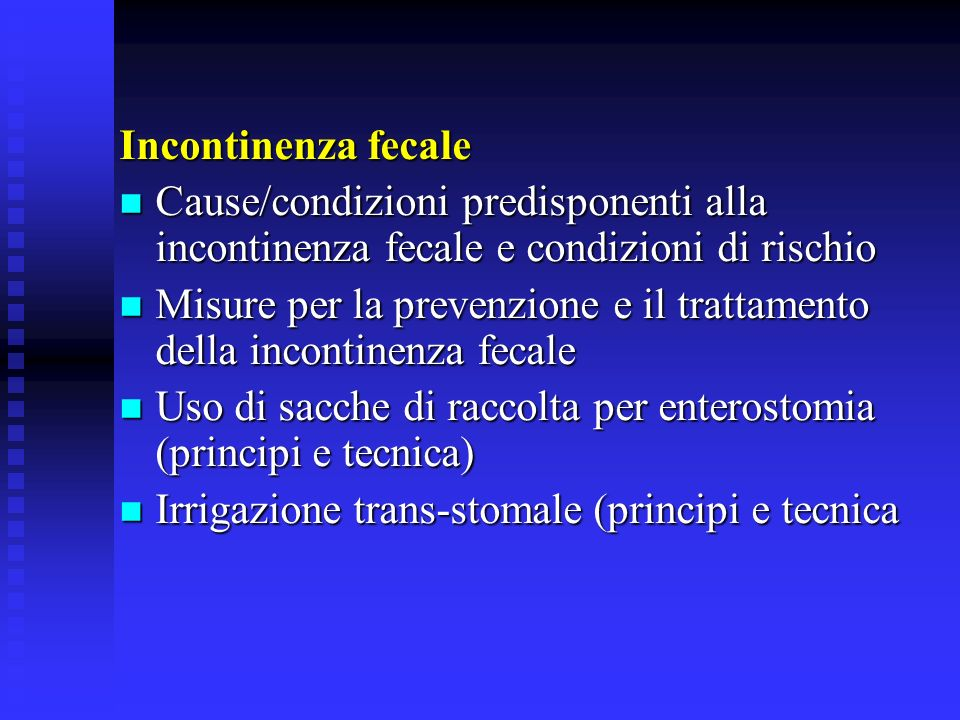 Incontinenza fecaleCause/condizioni predisponenti alla incontinenza fecale e condizioni di rischio.