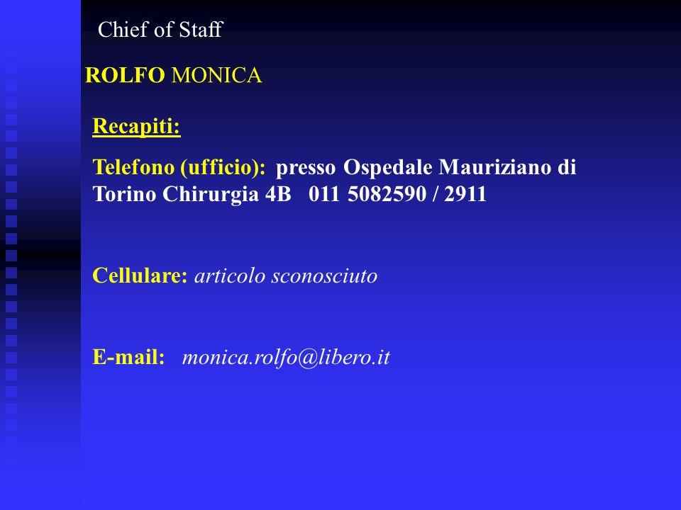 Chief of Staff ROLFO MONICA. Recapiti: Telefono (ufficio): presso Ospedale Mauriziano di Torino Chirurgia 4B 011 5082590 / 2911.