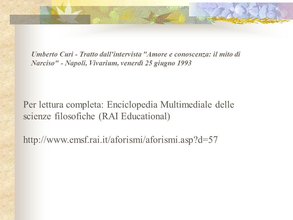 Umberto Curi - Tratto dall intervista Amore e conoscenza: il mito di Narciso - Napoli, Vivarium, venerdì 25 giugno 1993