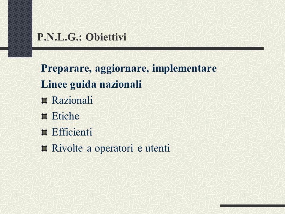 P.N.L.G.: Obiettivi Preparare, aggiornare, implementare. Linee guida nazionali. Razionali. Etiche.