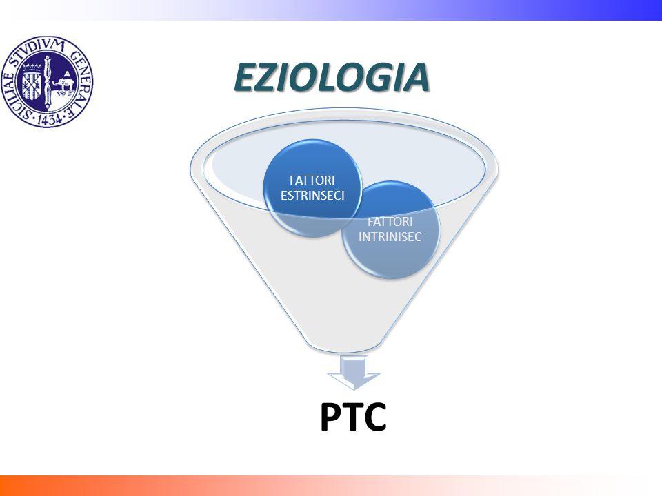 EZIOLOGIA PTC FATTORI INTRINISEC FATTORI ESTRINSECI