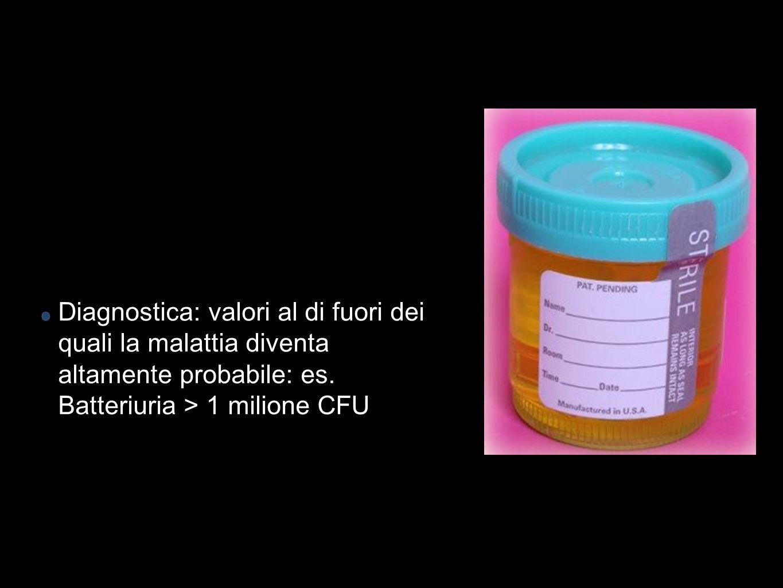 Diagnostica: valori al di fuori dei quali la malattia diventa altamente probabile: es.