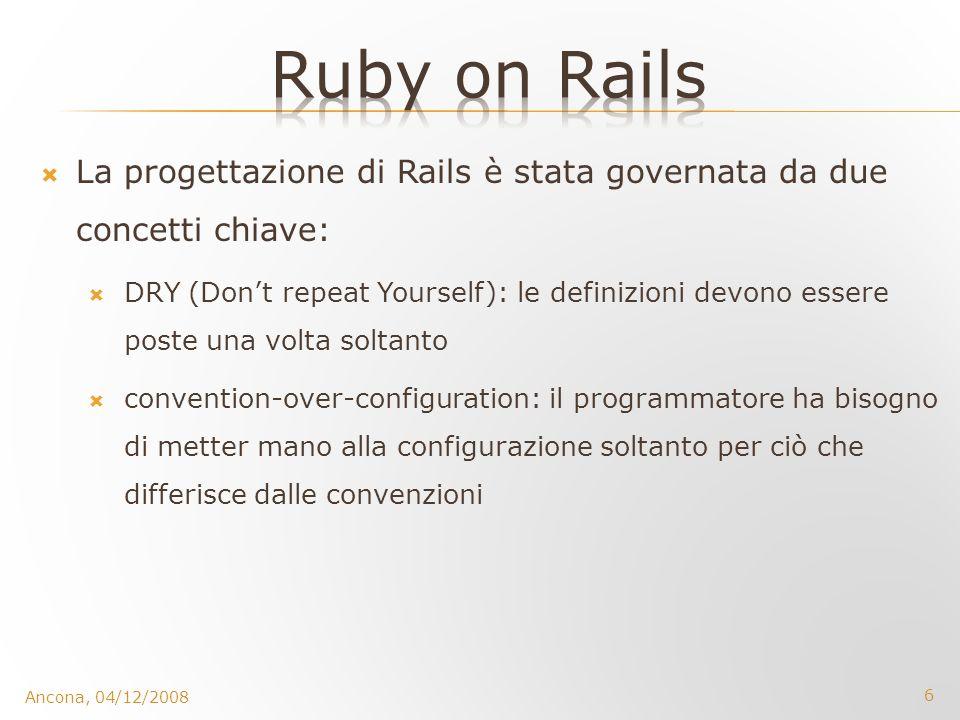 Ruby on Rails La progettazione di Rails è stata governata da due concetti chiave: