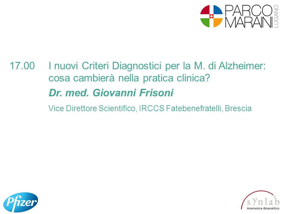 17. 00. I nuovi Criteri Diagnostici per la M. di Alzheimer: