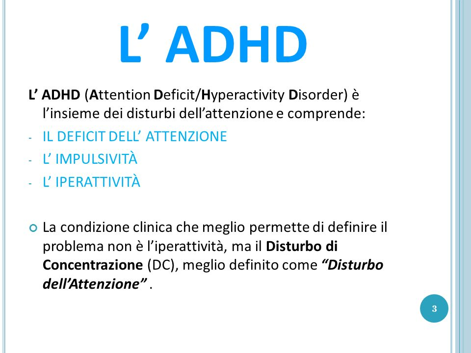 L' ADHD L' ADHD (Attention Deficit/Hyperactivity Disorder) è l'insieme dei disturbi dell'attenzione e comprende: