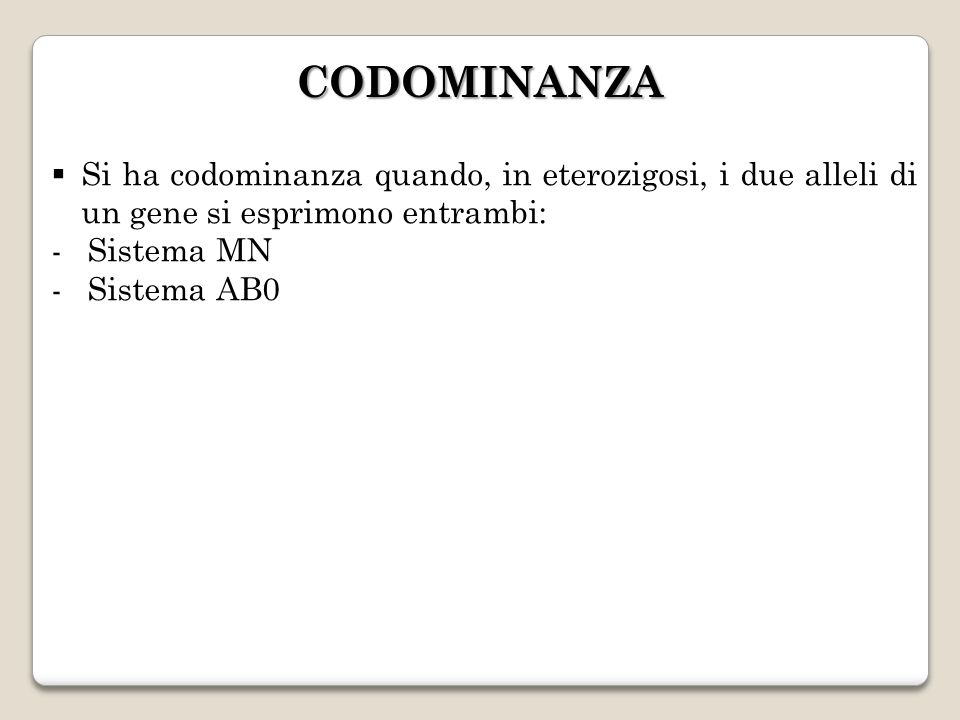 CODOMINANZA Si ha codominanza quando, in eterozigosi, i due alleli di un gene si esprimono entrambi: