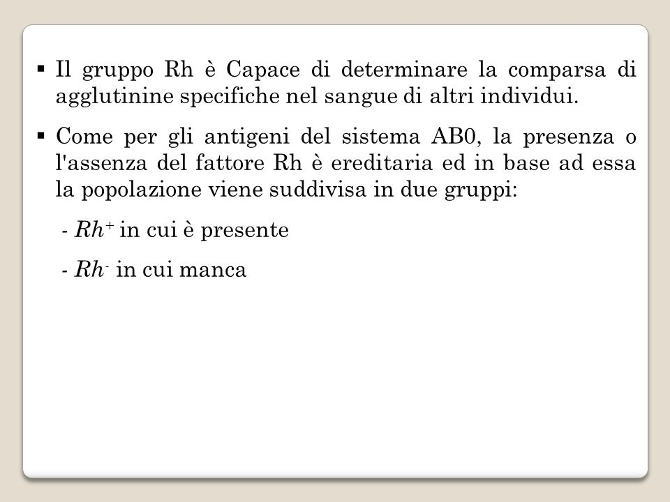 Il gruppo Rh è Capace di determinare la comparsa di agglutinine specifiche nel sangue di altri individui.