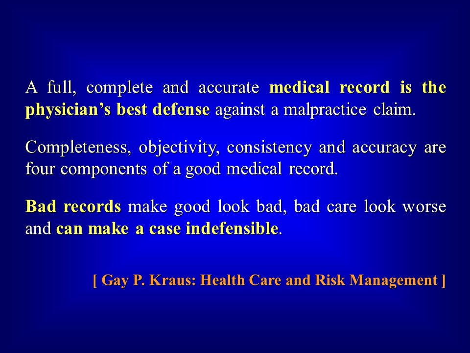 A full, complete and accurate medical record is the physician's best defense against a malpractice claim.