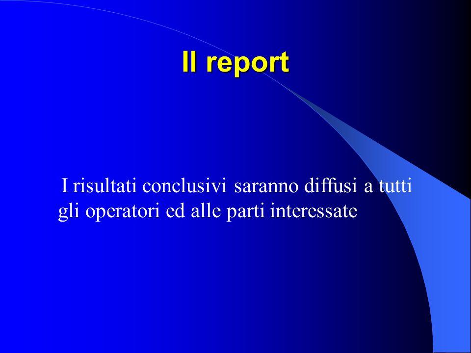 Il report I risultati conclusivi saranno diffusi a tutti gli operatori ed alle parti interessate
